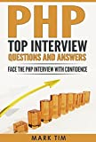 PHP : PHP Top Interview Questions and Answers: Face The PHP Interview with Confidence (PHP , Java, Software Development, Programming, Scripting Language)