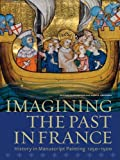 Imagining the Past in France, Elizabeth Morrison, 1606060295