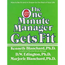 The One Minute Manager Gets Fit - A Forum with Ken Blanchard, D.W. Edington, and Marjorie Blanchard