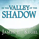 In the Valley of the Shadow: On the Foundations of Religious Belief | James L. Kugel