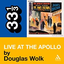 James Brown's 'Live at the Apollo' (33 1/3 Series) Audiobook by Douglas Wolk Narrated by Bill Quinn