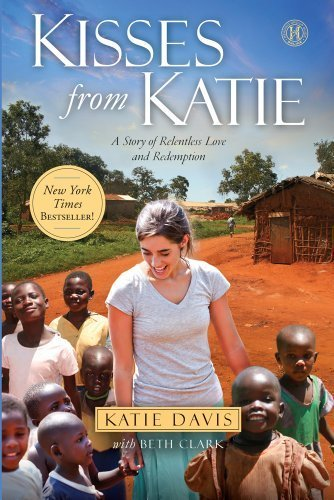 Kisses From Katie: A Story of Relentless Love and Redemption by Katie Davis (2012-05-16)