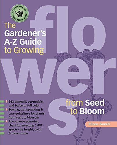 The Gardener's A-Z Guide to Growing Flowers from Seed to Bloom: 576 annuals, perennials, and bulbs in full color (Potting-Bench Reference Books) by Storey Publishing, LLC