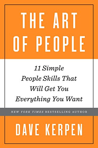 The Art of People: 11 Simple People Skills That Will Get You Everything You Want cover