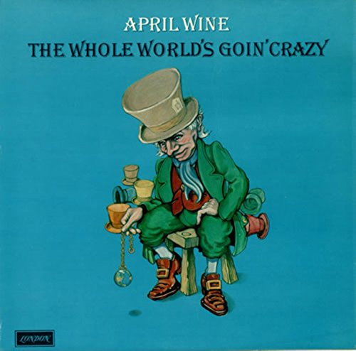 April Wine: The Whole World's Goin' Crazy