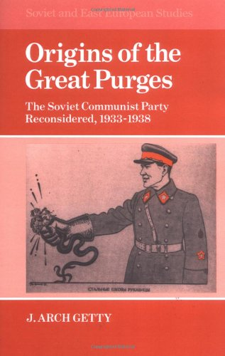Origins of the Great Purges: The Soviet Communist Party Reconsidered, 1933-1938 (Cambridge Russian, Soviet and Post-Soviet Studies)