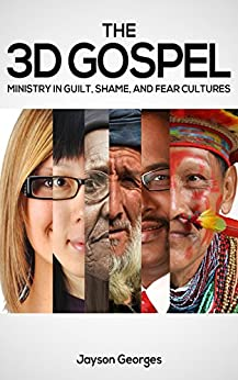 The 3D Gospel: Ministry in Guilt, Shame, and Fear Cultures by [Georges, Jayson]