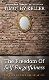 By Timothy Keller - The Freedom of Self Forgetfulness (1st (first) edition(first) editionition)