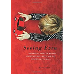 Learn more about the book, Seeing Ezra: A Mother's Story of Autism, Unconditional Love, and the Meaning of Normal