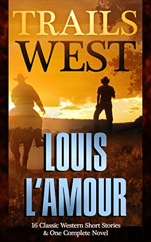 Trails west 15 classic western short stories 1 complete novel trails west 15 classic western short stories 1 complete novel by l fandeluxe Choice Image