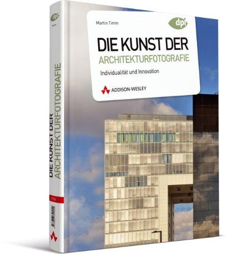Die Kunst der Architekturfotografie - Individualität und Innovation (DPI Fotografie)