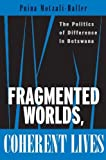 Front cover for the book fragmented worlds, coherent lives: the politics of difference in botswana by Pnina Motzafi-Haller