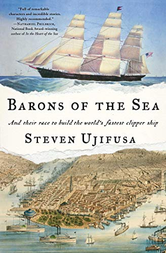 Barons of the Sea: And Their Race to Build the World's Fastest Clipper Ship by [Ujifusa, Steven]