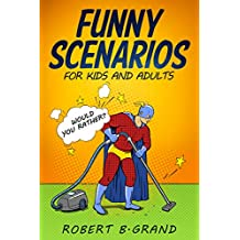 Funny Scenarios for kids and adults: Would you rather?: (Children's joke book age 5-12)
