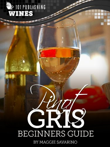 (Pinot Gris: Beginners Guide to Wine (101 Publishing: Wine Series))