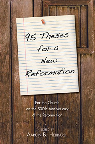 95 Theses For A New Reformation The Church On 500th Anniversary Of