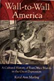 Wall-to-Wall America : A Cultural History of Post Office Murals in the Great Depression, Marling, Karal A., 0816611165