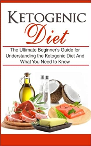 Ketogenic Diet: The Ultimate Beginner's Guide for Understanding the Ketogenic Diet And What You Need to Know (Weight Loss, Recipes, Blueprint, Manual, Epilepsy)