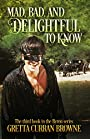 MAD, BAD, AND DELIGHTFUL TO KNOW : A Novel: (Book 3 of The Byron Series)