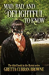 MAD, BAD, AND DELIGHTFUL TO KNOW : A Biographical Novel: (Book 3 of The Lord Byron Series)