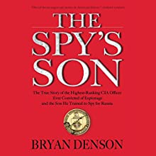 The Spy's Son: The True Story of the Highest-Ranking CIA Officer Ever Convicted of Espionage and the Son He Trained to Spy for Russia Audiobook by Bryan Denson Narrated by Jason Culp