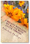 A Breath With God : My Battle With Cystic Fibrosis