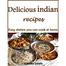 Delicious indian recipes: Easy dishes you can cook at home