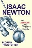Image of Isaac Newton, The Asshole Who Reinvented the Universe
