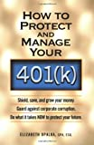 How to Protect and Manage Your 401k, Elizabeth Opalka, 156414660X