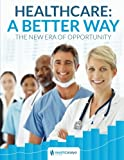 img - for Healthcare: A Better Way. The New Era of Opportunity book / textbook / text book