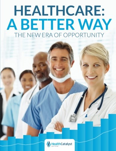 Healthcare: A Better Way. The New Era of Opportunity