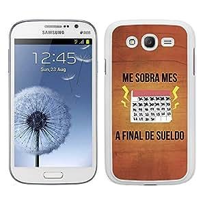 Funda carcasa para Samsung Galaxy Grand NEO Plus frase Me sobra mes a final de sueldo borde blanco