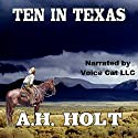 Ten in Texas Audiobook by A.H. Holt Narrated by  Voice Cat LLC by Doug Spence