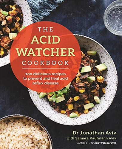 The Acid Watcher Cookbook: 100 Delicious Recipes to Prevent and Heal Acid Reflux Disease by Dr Jonathan Aviv, Samara Kaufmann Aviv