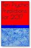 Ten Psychic Predictions for 2017