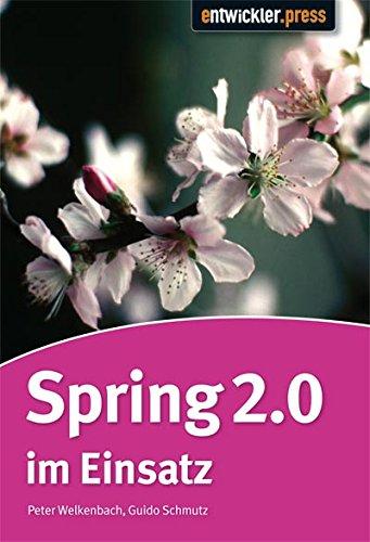 Spring 2.0 im Einsatz Broschiert – 2007 Guido Schmutz Peter Welkenbach Entwickler.Press 3939084239