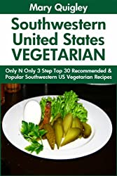 Only And Only 3 Steps Top 30 Most-Recommended & Most-Popular SOUTHWESTERN UNITED STATES VEGETARIAN Recipes For You And Your Family's Health (English Edition)