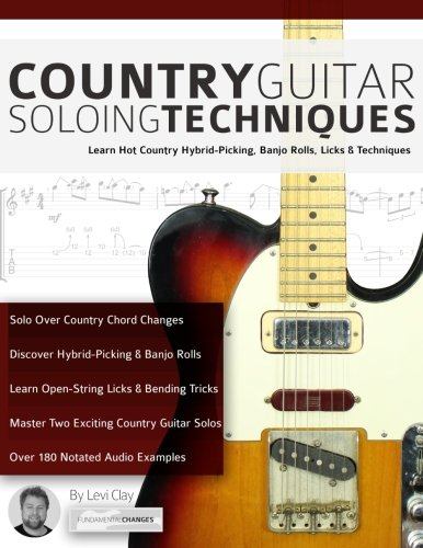 Hot Country Guitar Licks (Country Guitar Soloing Techniques: Learn Hot Country Hybrid-Picking, Banjo Rolls, Licks & Techniques)