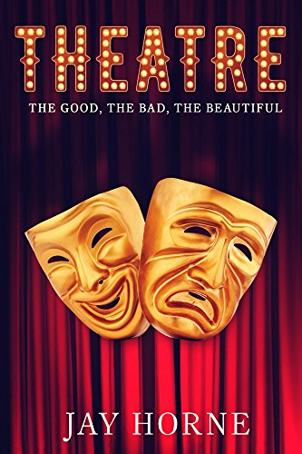 Theatre: The Good, The Bad, The Beautiful por Jay Horne