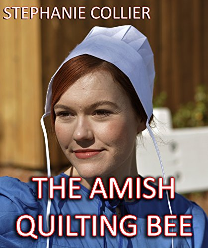 The Amish Quilting Bee: A collection of Amish by [Collier, Samantha]