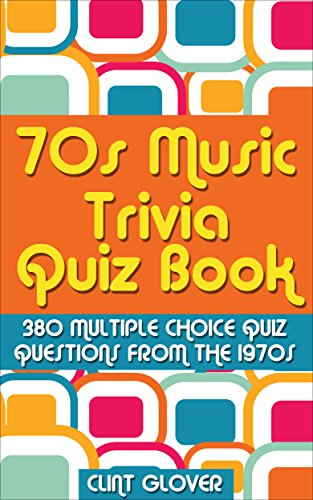 70s Music Trivia Quiz Book 380 Multiple Choice Questions From The 1970s