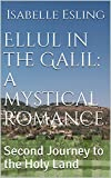 Ellul in the Galil: a mystical romance: Second Journey to the Holy Land