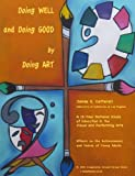 img - for Doing Well and Doing Good by Doing Art: A 12- Year Longitudinal Study (I-Group Books, Art Education Series, Volume 1) book / textbook / text book