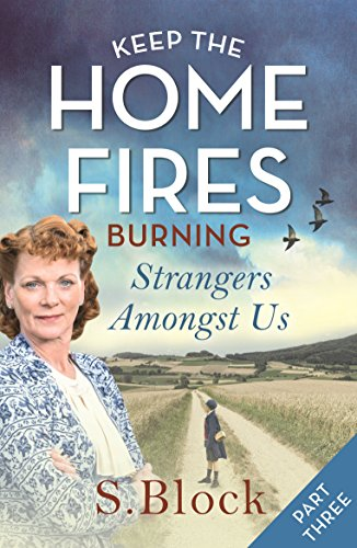 Keep the Home Fires Burning - Part Three: Strangers Amongst Us