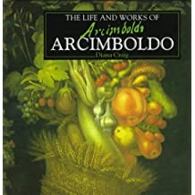 The Life and Works of Arcimboldo (The Life and Works Art Series) by Diana Craig (1996-07-03)