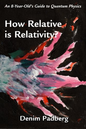 How Relative is Relativity: An 8-year-old's Guide to Quantum Physics pdf epub