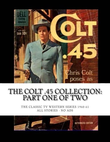 Dell Tv Comic Book - The Colt .45 Collection: Part One of Two: The Classic TV Western Series 1960-61 --- All Stories - No Ads