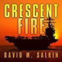Crescent Fire Audiobook by David M. Salkin Narrated by D. C. Goode