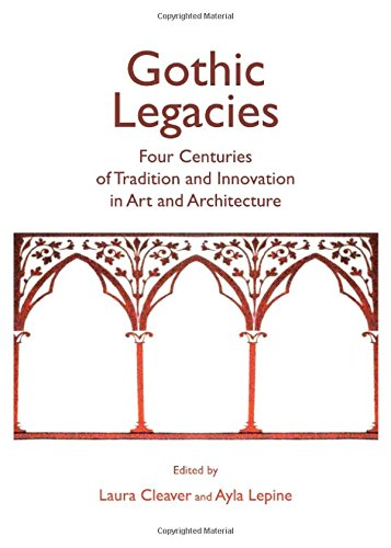 Read Online Gothic Legacies: Four Centuries of Tradition and Innovation in Art and Architecture ebook