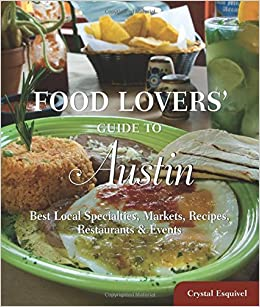 Food lovers guide to austin best local specialties markets food lovers guide to austin best local specialties markets recipes restaurants events food lovers series crystal esquivel 9780762770274 forumfinder Choice Image
